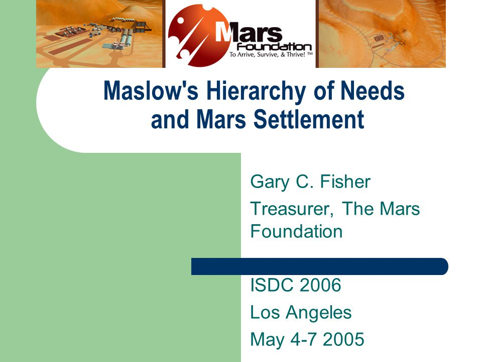 Maslow s Hierarchy of Needs and Mars Settlement Gary C.