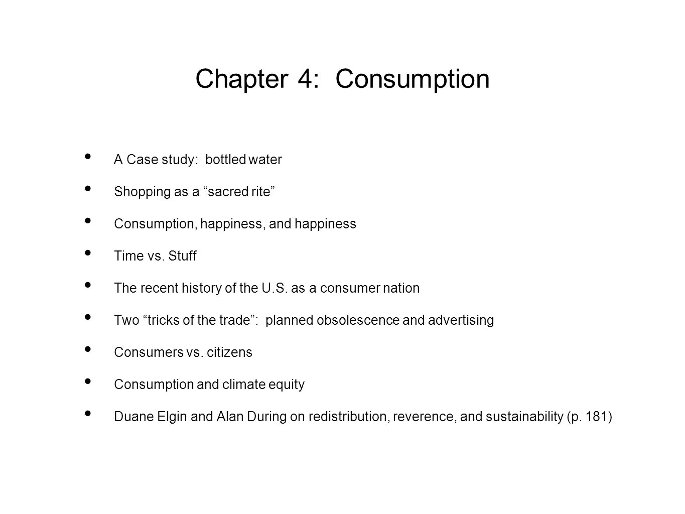 Chapter 4: Consumption A Case study: bottled water Shopping as a sacred rite Consumption, happiness, and happiness Time vs.