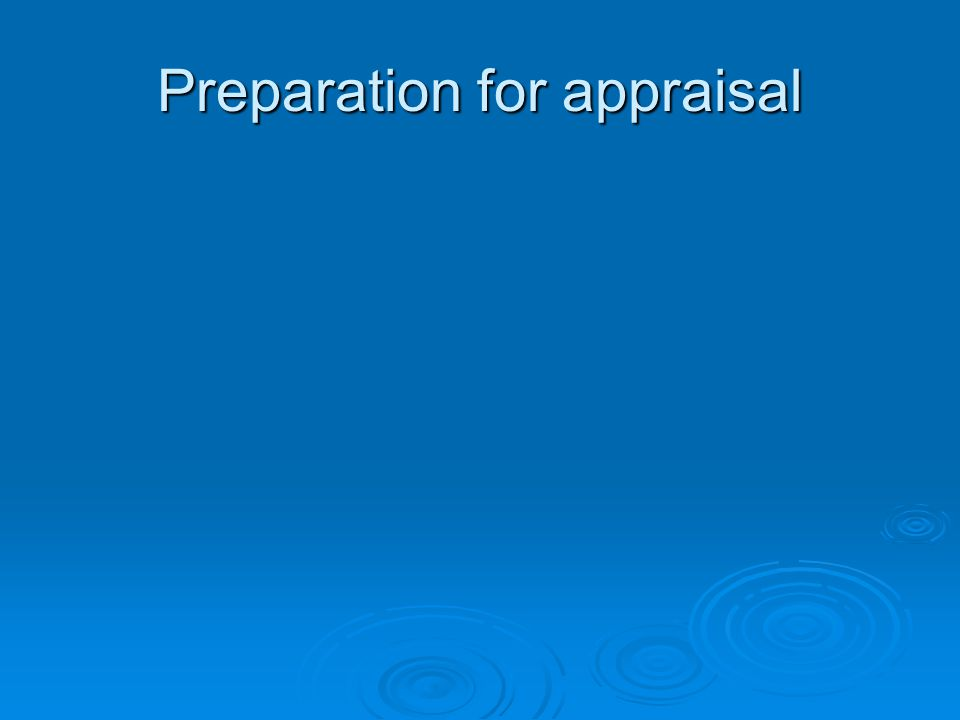 Preparation for appraisal