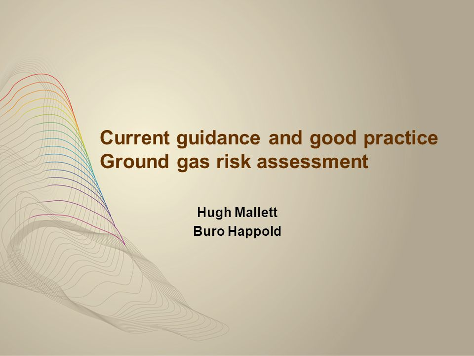 Ground gases – Guidance & good practice 1.EA Gas Generation [Q=10MT/8760 m 3 /hr] 2.Surface emission (Peckson) [Borehole emission rate l/hr/10=surface emission rate l/m 2 /hr] 3.Atmospheric pressure drop P1.V1=P2.V2 [Boyle's Law] 4.Gas Sim Source term; emission; migration; exposure Ref CIRIA C655 Appendix 5 Risk assessment tools Mathematical models - Source