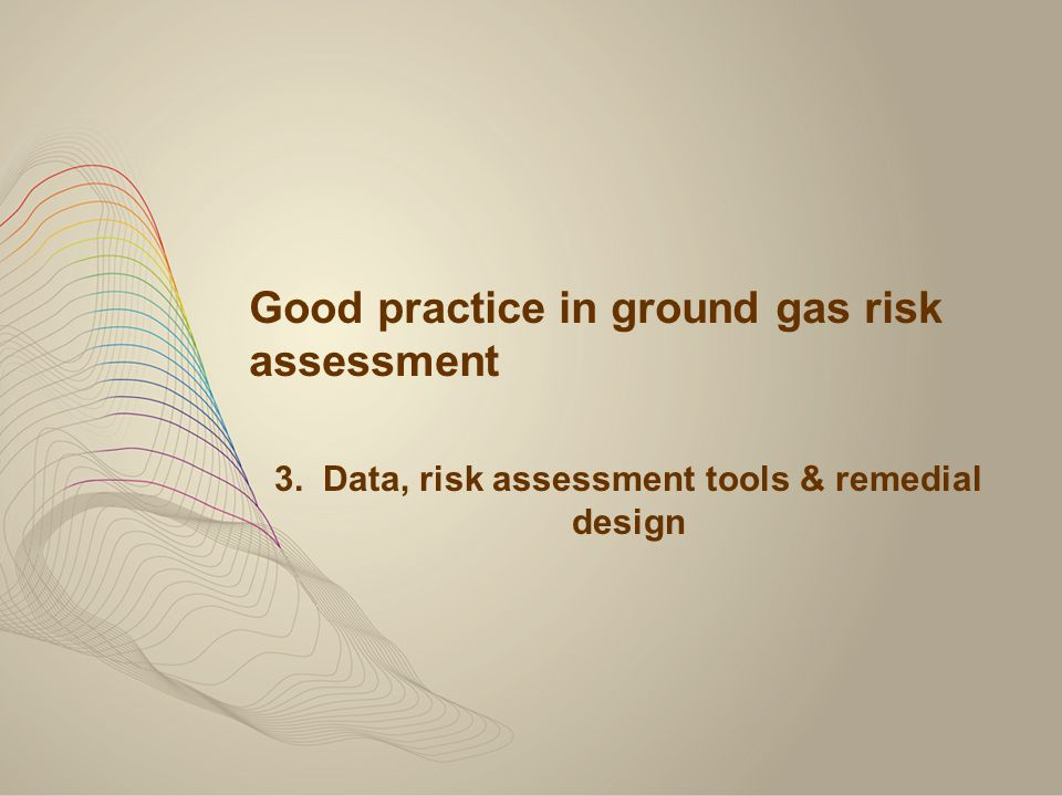 Good practice in ground gas risk assessment 3. Data, risk assessment tools & remedial design