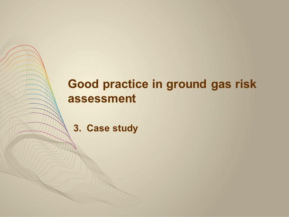Good practice in ground gas risk assessment 3. Case study