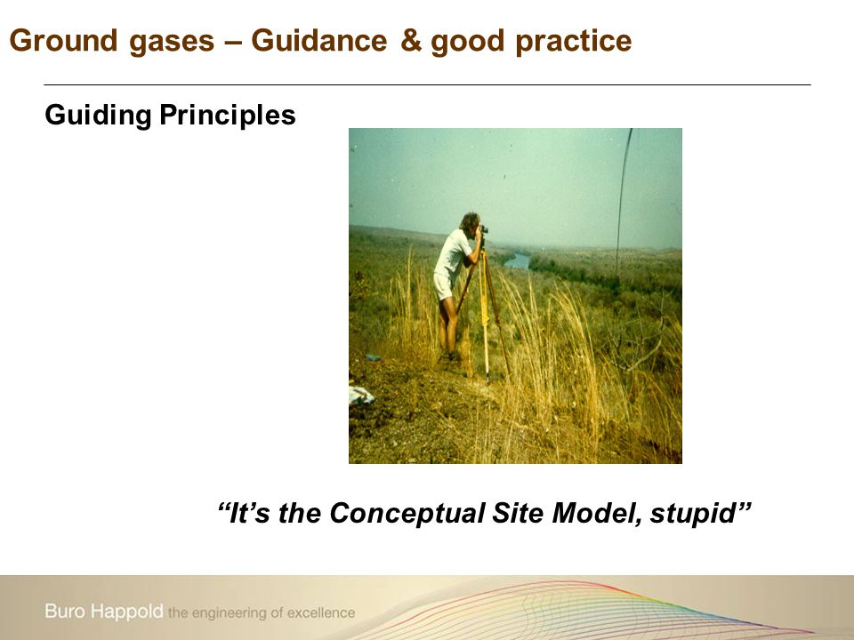 "Ground gases – Guidance & good practice ""It's the Conceptual Site Model, stupid"" Guiding Principles"