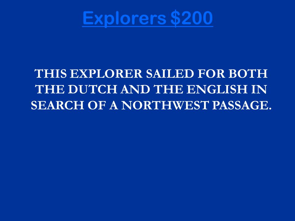 THIS EXPLORER SAILED FOR BOTH THE DUTCH AND THE ENGLISH IN SEARCH OF A NORTHWEST PASSAGE.