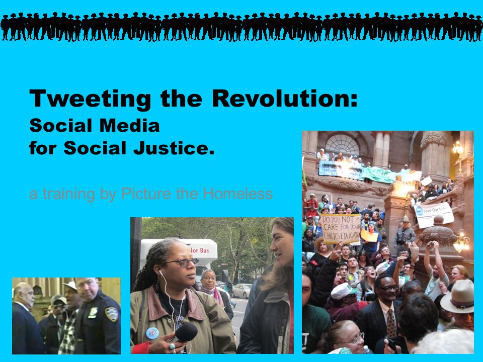 Tweeting the Revolution: Social Media for Social Justice. a training by Picture the Homeless