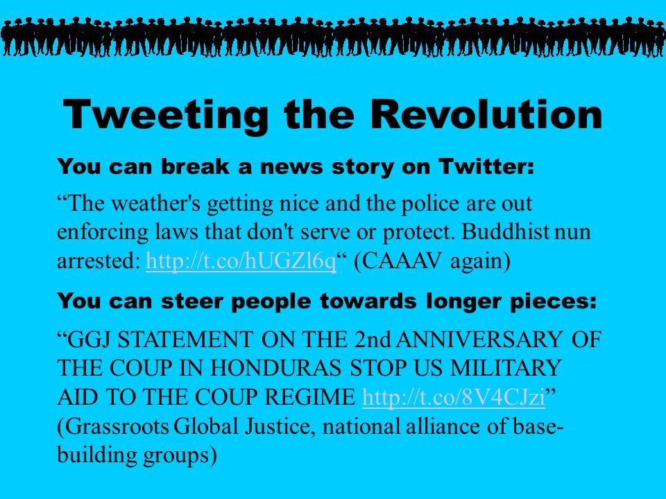 Tweeting the Revolution You can break a news story on Twitter: The weather s getting nice and the police are out enforcing laws that don t serve or protect.