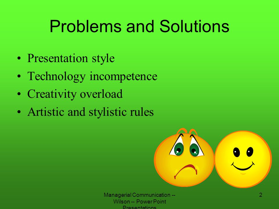 Managerial Communication -- Wilson -- Power Point Presentations 33 Artistic and Stylistic Rules Rule Three: Follow grammar rules –If you don't – You look ignorant It is distracting