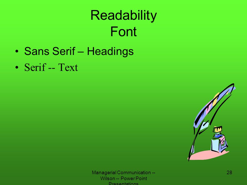 Managerial Communication -- Wilson -- Power Point Presentations 28 Readability Font Sans Serif – Headings Serif -- Text