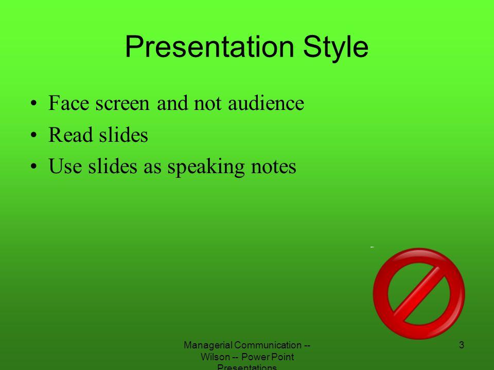 Managerial Communication -- Wilson -- Power Point Presentations 24 Readability Dark Room –Dark background –Light foreground