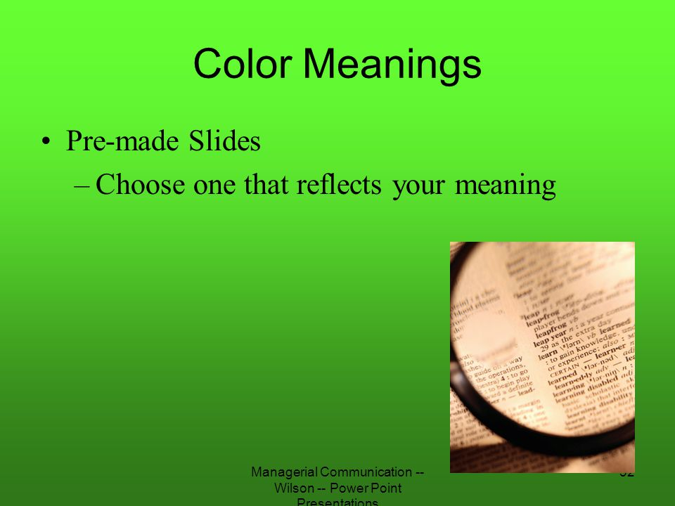 Managerial Communication -- Wilson -- Power Point Presentations 32 Color Meanings Pre-made Slides –Choose one that reflects your meaning