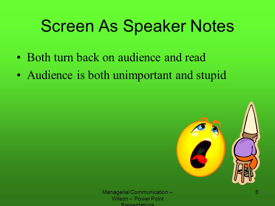 Managerial Communication -- Wilson -- Power Point Presentations 6 Screen As Speaker Notes Both turn back on audience and read Audience is both unimpor