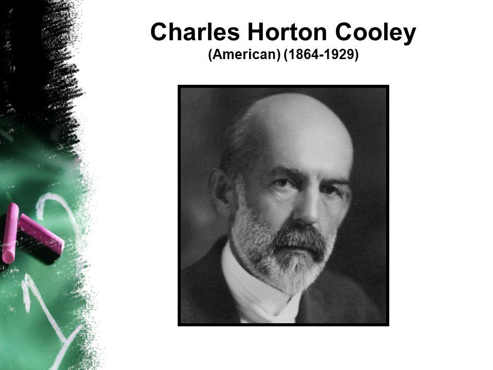 Charles Horton Cooley (American) (1864-1929)