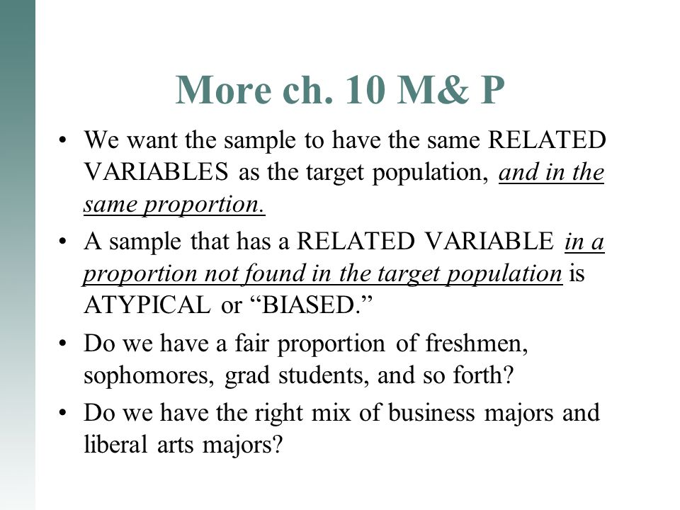 More ch. 10 M& P We want the sample to have the same RELATED VARIABLES as the target population, and in the same proportion. A sample that has a RELAT