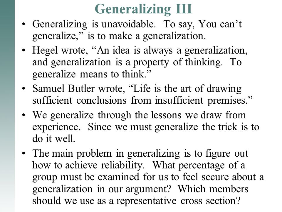 "Generalizing III Generalizing is unavoidable. To say, You can't generalize,"" is to make a generalization. Hegel wrote, ""An idea is always a generaliza"