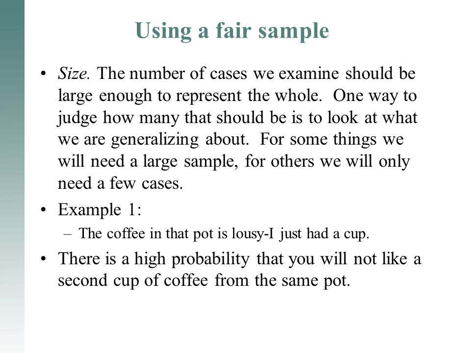 Using a fair sample Size. The number of cases we examine should be large enough to represent the whole. One way to judge how many that should be is to