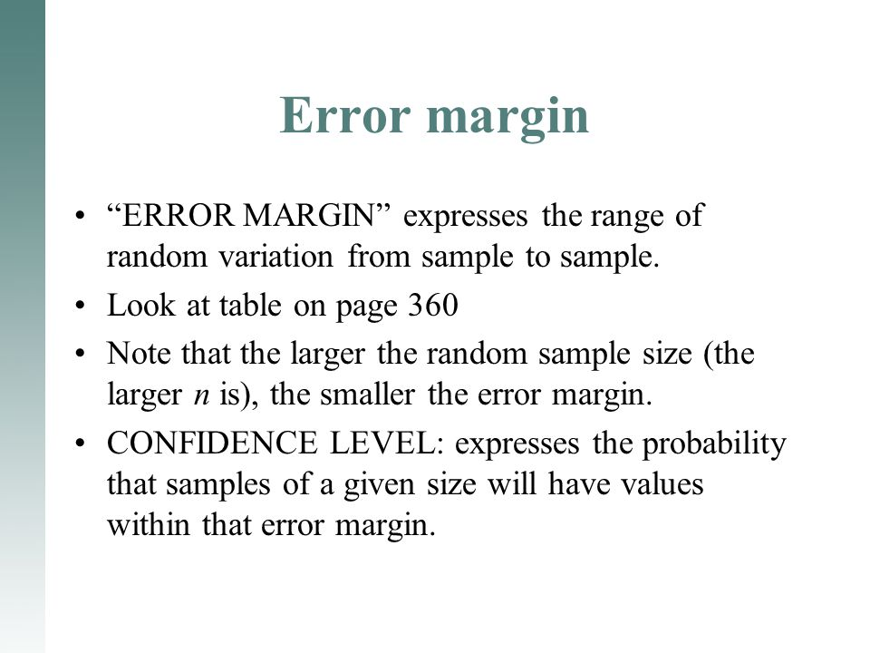 "Error margin ""ERROR MARGIN"" expresses the range of random variation from sample to sample. Look at table on page 360 Note that the larger the random s"