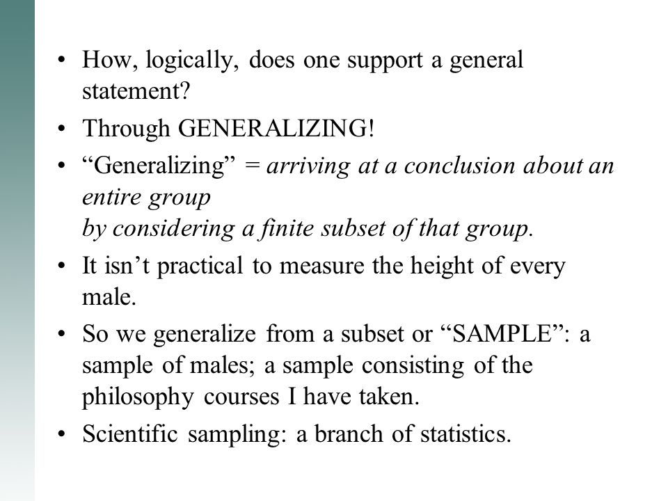 "How, logically, does one support a general statement? Through GENERALIZING! ""Generalizing"" = arriving at a conclusion about an entire group by conside"
