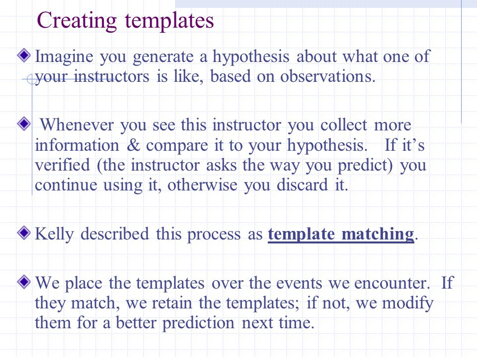 Personal Constructs: Are cognitive structures we use to interpret & predict events.