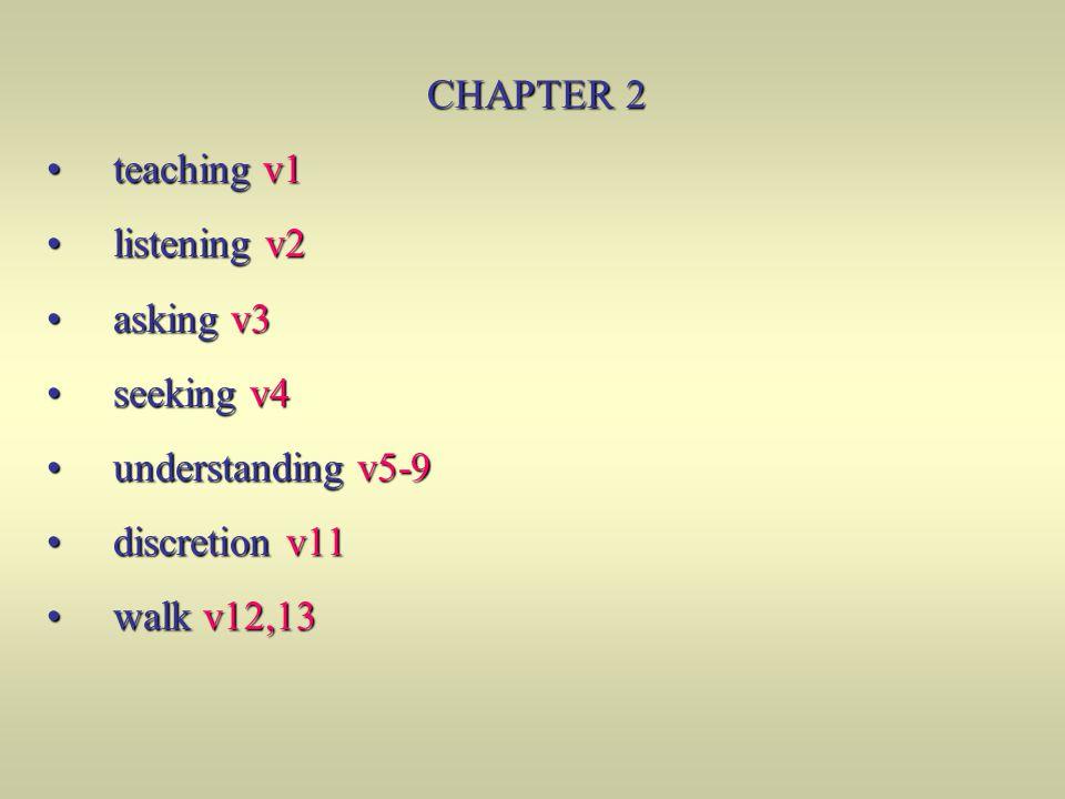 CHAPTER 2 teaching v1 teaching v1 listening v2 listening v2 asking v3 asking v3 seeking v4 seeking v4 understanding v5-9 understanding v5-9 discretion