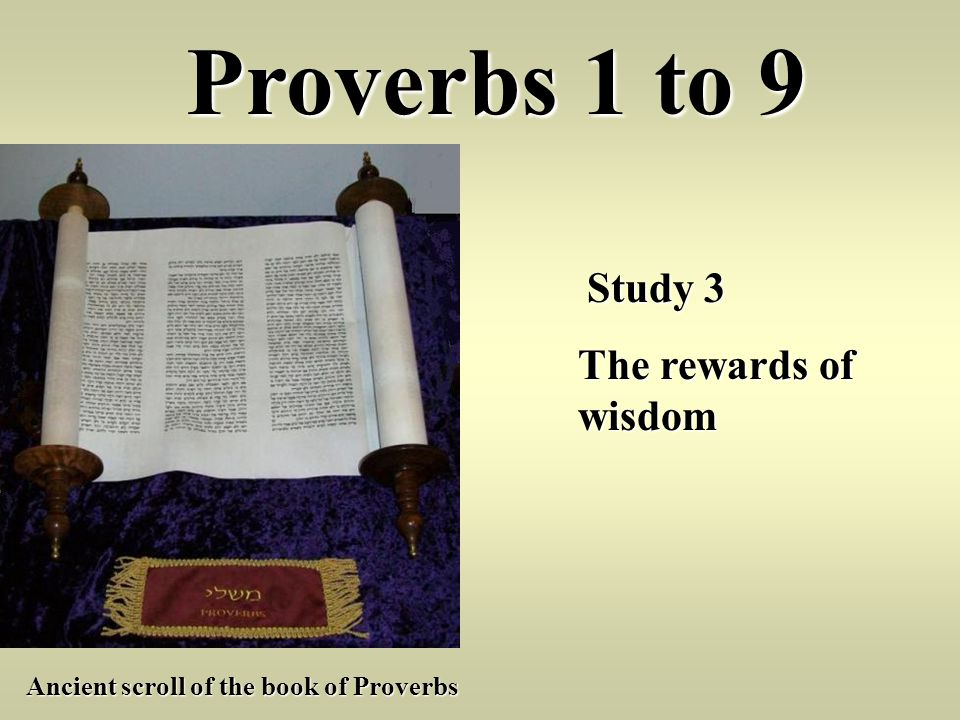 Proverbs 1 to 9 Study 3 Study 3 The rewards of wisdom Ancient scroll of the book of Proverbs