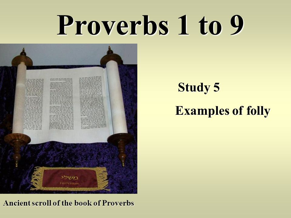 Proverbs 1 to 9 Study 5 Study 5 Examples of folly Ancient scroll of the book of Proverbs