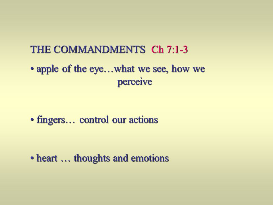 THE COMMANDMENTS Ch 7:1-3 apple of the eye…what we see, how we perceive apple of the eye…what we see, how we perceive fingers… control our actions fin