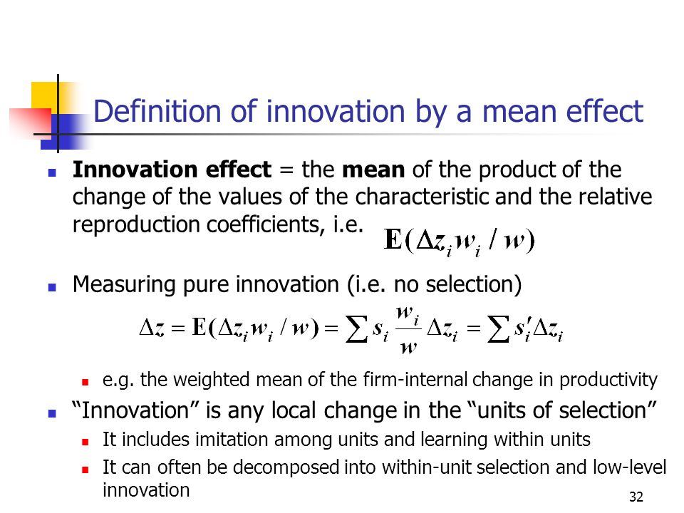32 Definition of innovation by a mean effect Innovation effect = the mean of the product of the change of the values of the characteristic and the relative reproduction coefficients, i.e.