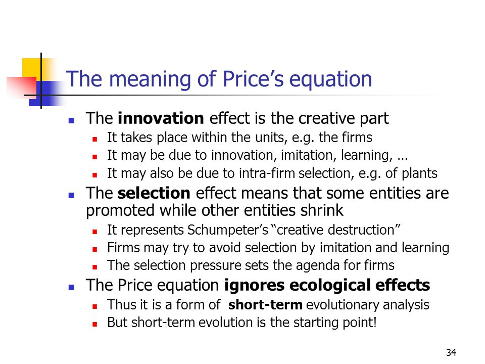 34 The meaning of Price's equation The innovation effect is the creative part It takes place within the units, e.g.