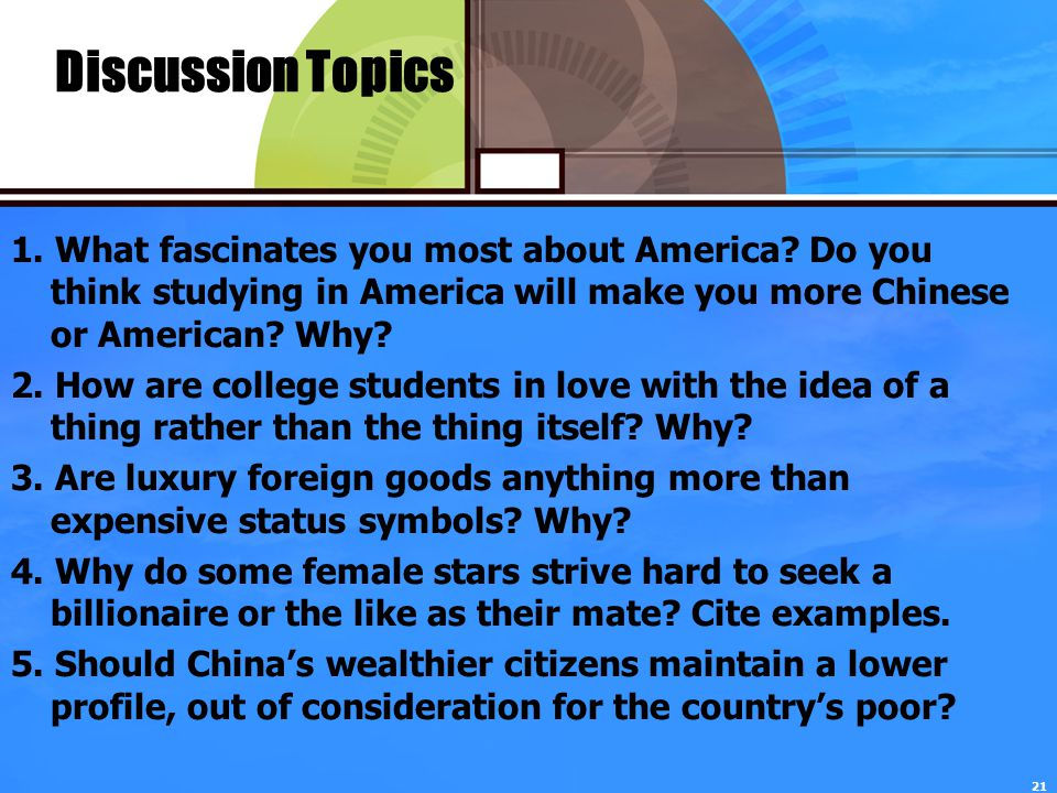 21 Discussion Topics 1.What fascinates you most about America.
