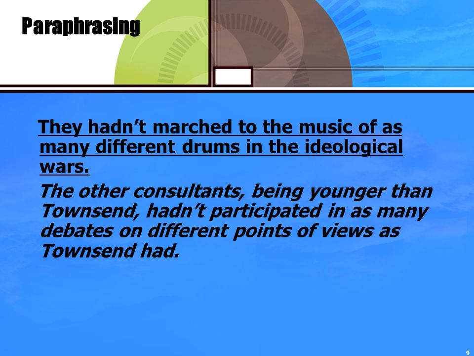 9 Paraphrasing They hadn't marched to the music of as many different drums in the ideological wars.