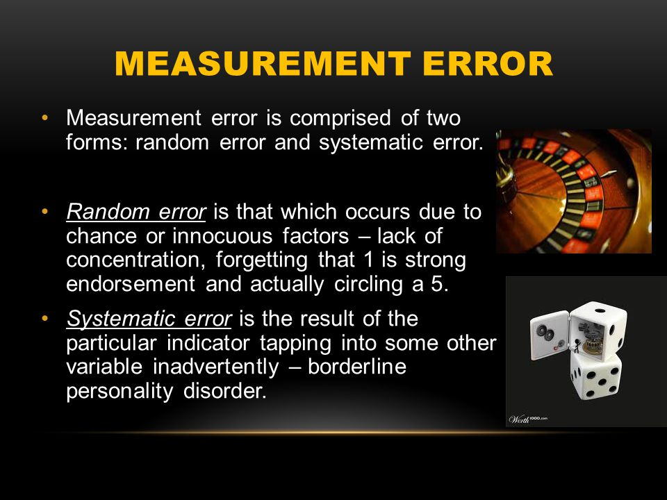 MEASUREMENT ERROR Measurement error is comprised of two forms: random error and systematic error.