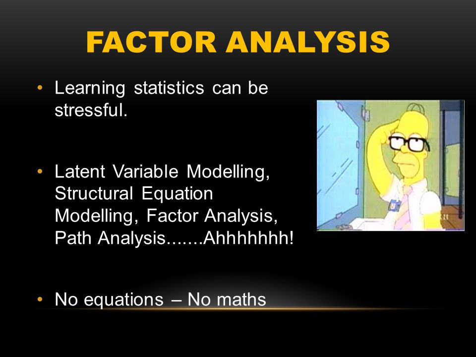 FACTOR ANALYSIS Learning statistics can be stressful.