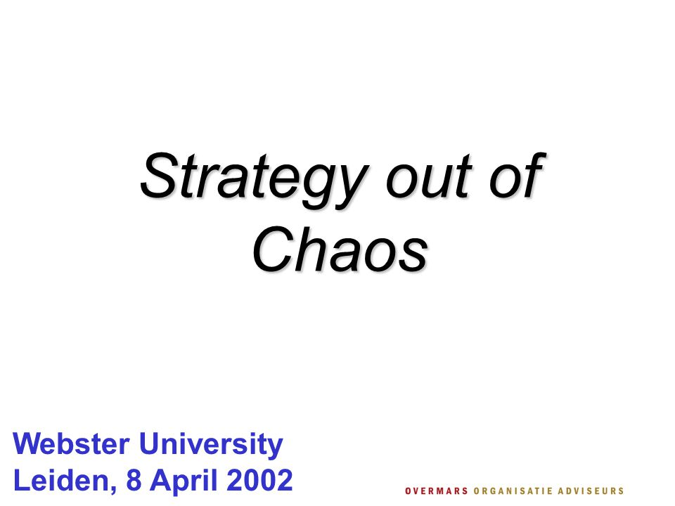 Henk Hogeweg MBA  Field of work: strategy and change management  Consulting and Interim Management  One of the initiators of www.chaosforum.com a society thinking about Chaos Theory and Complexity  Management Book Reviews for www.managementboek.nl  Co-author 'In Control with Chaos' and 'Consulting with Chaos'  Author of 'Professionals & Interim Management'  Overmars Organisatie Adviseurs in De Bilt