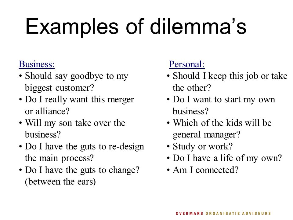 Examples of dilemma's Business: Should say goodbye to my biggest customer.