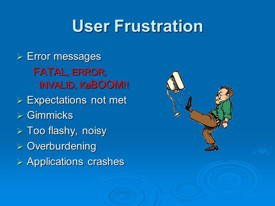 User Frustration  Error messages FATAL, ERROR, INVALID, Ka BOOM !.