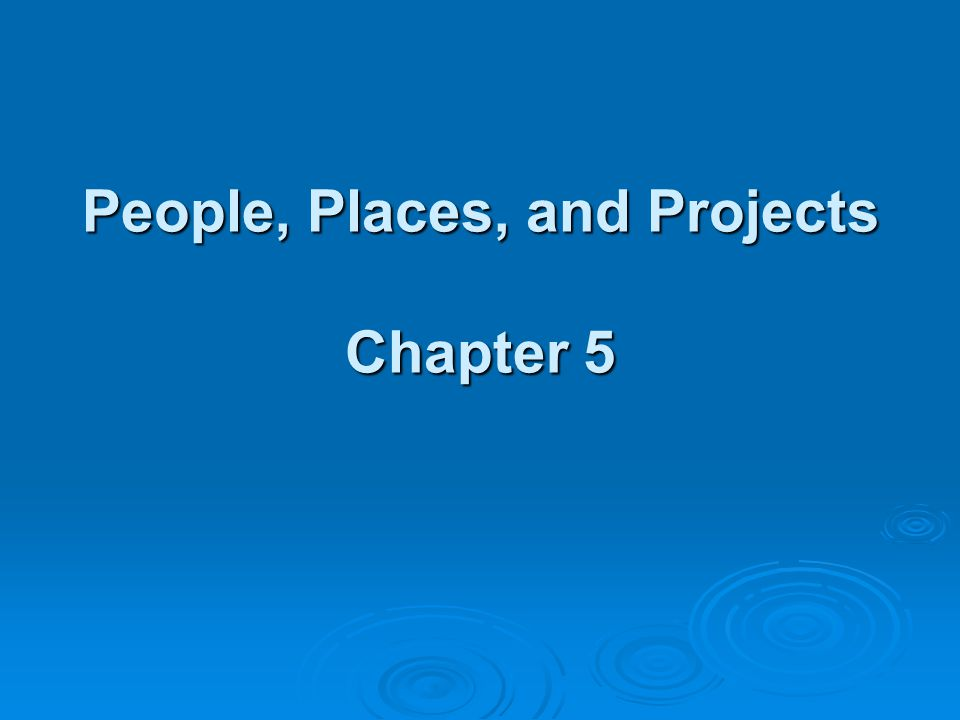 People, Places, and Projects Chapter 5