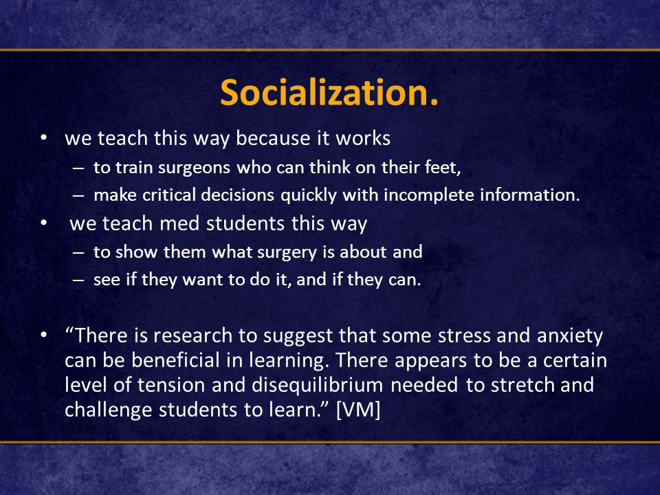 Socialization.