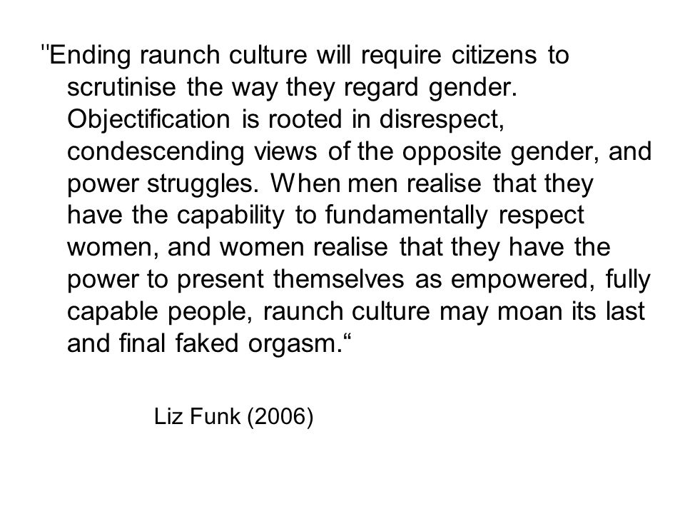 Ending raunch culture will require citizens to scrutinise the way they regard gender.