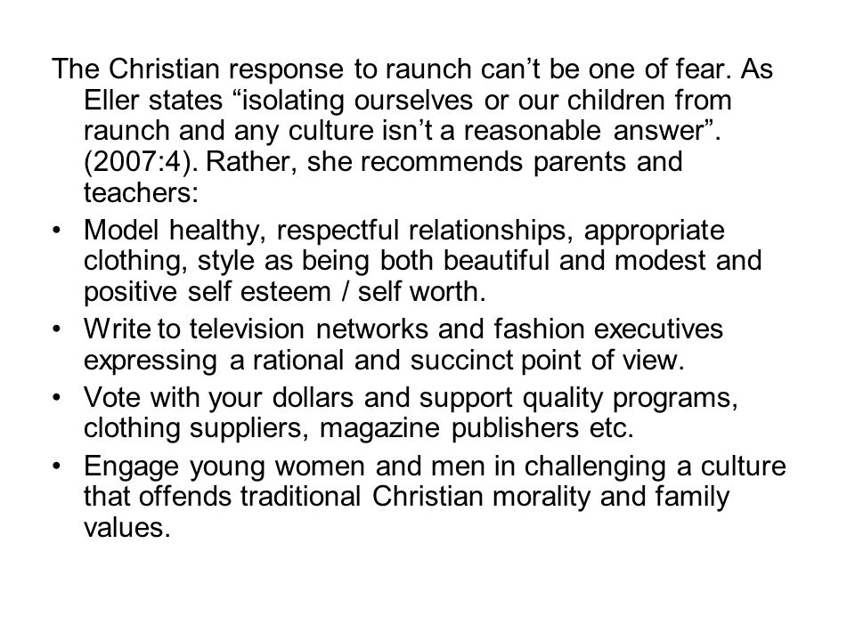 The Christian response to raunch can't be one of fear.