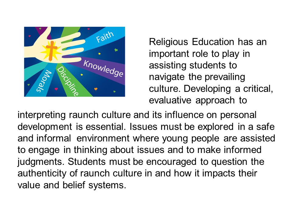 Religious Education has an important role to play in assisting students to navigate the prevailing culture.