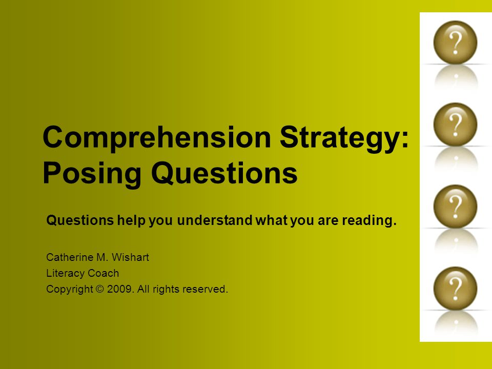 Comprehension Strategy: Posing Questions Questions help you understand what you are reading.