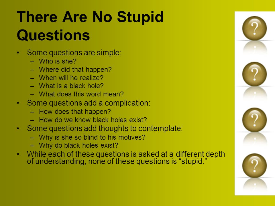There Are No Stupid Questions Some questions are simple: –Who is she.
