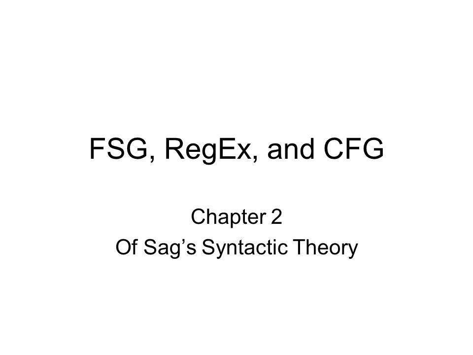 FSG, RegEx, and CFG Chapter 2 Of Sag's Syntactic Theory