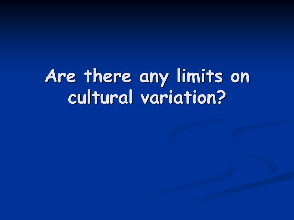 Are there any limits on cultural variation