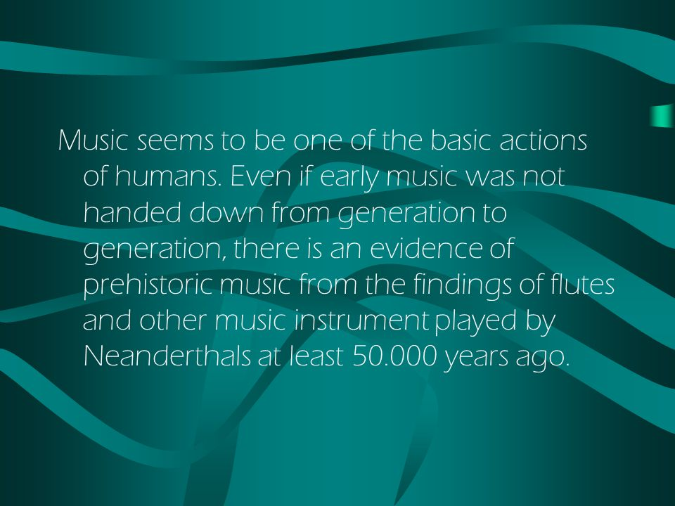 Music seems to be one of the basic actions of humans.