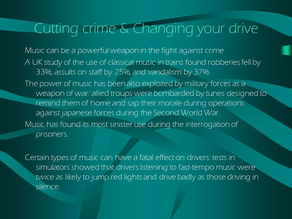 Cutting crime & Changing your drive Music can be a powerful weapon in the fight against crime.