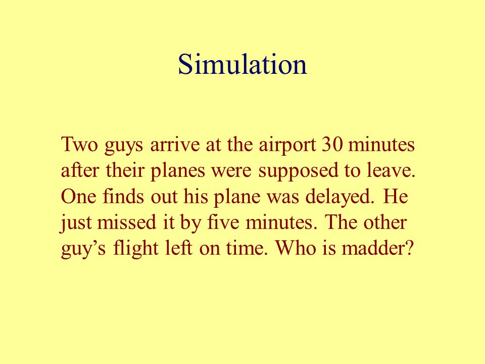 Simulation Two guys arrive at the airport 30 minutes after their planes were supposed to leave.