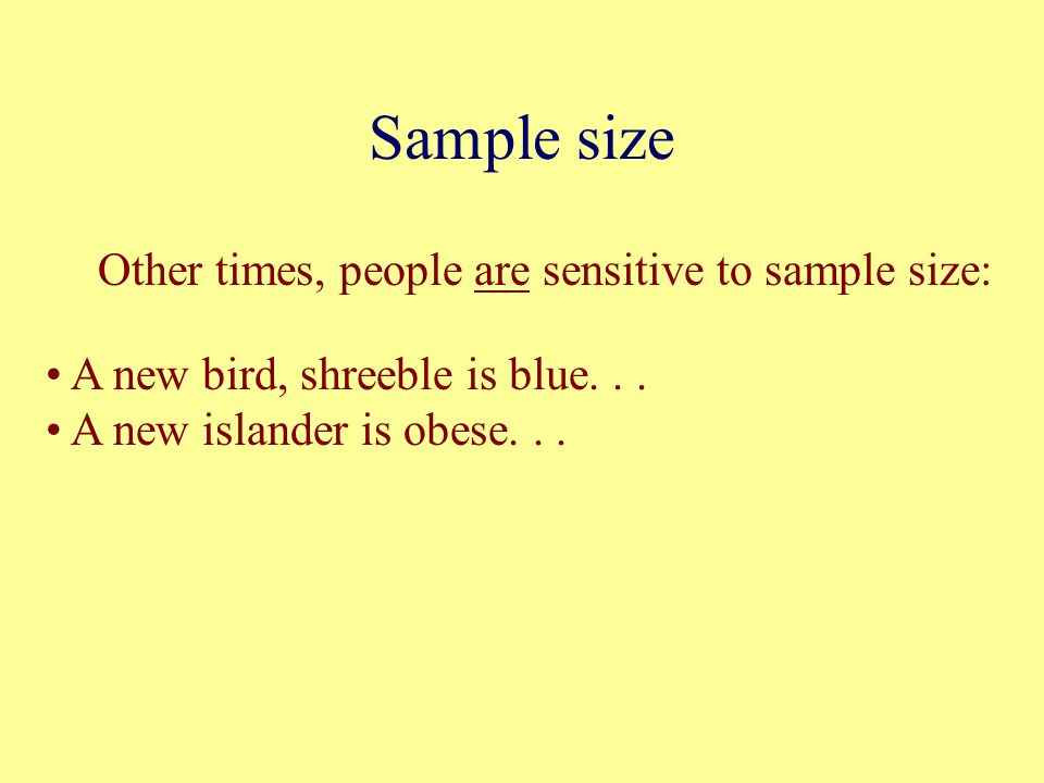 Sample size Other times, people are sensitive to sample size: A new bird, shreeble is blue...