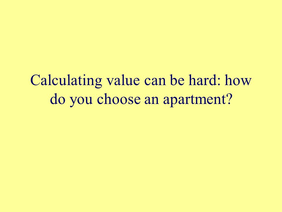 Calculating value can be hard: how do you choose an apartment