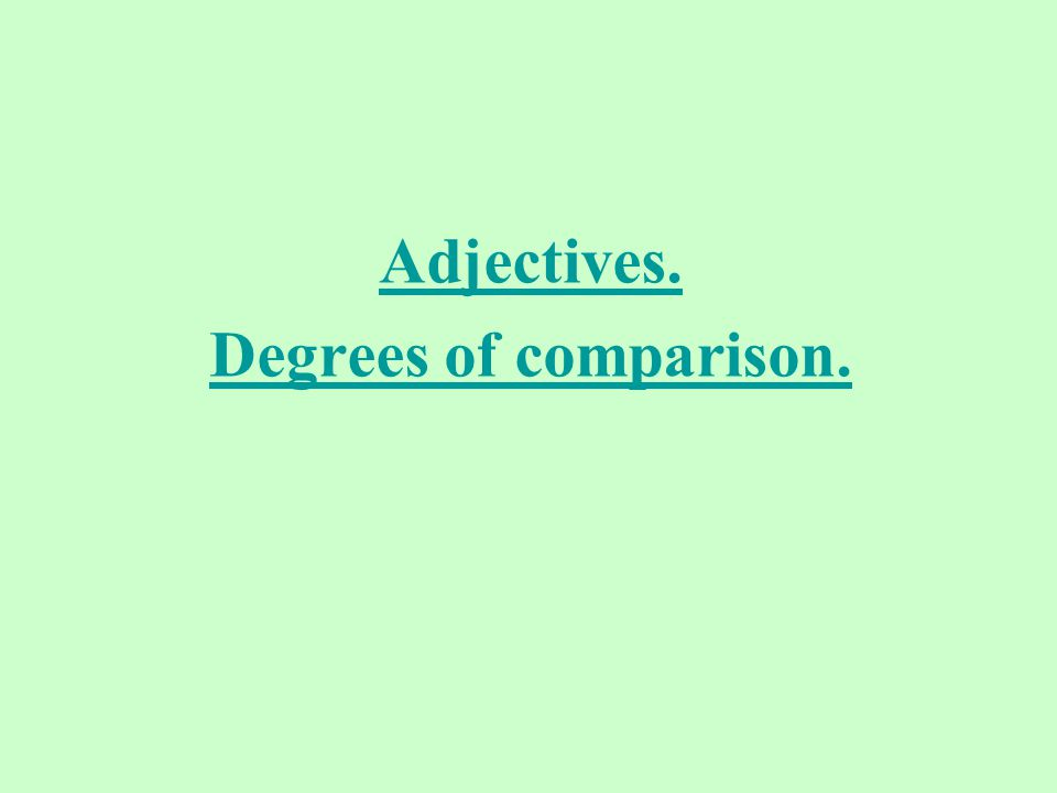 Adjectives. Degrees of comparison.